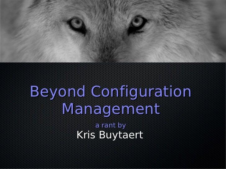 Beyond Configuration   Management        a rant by     Kris Buytaert