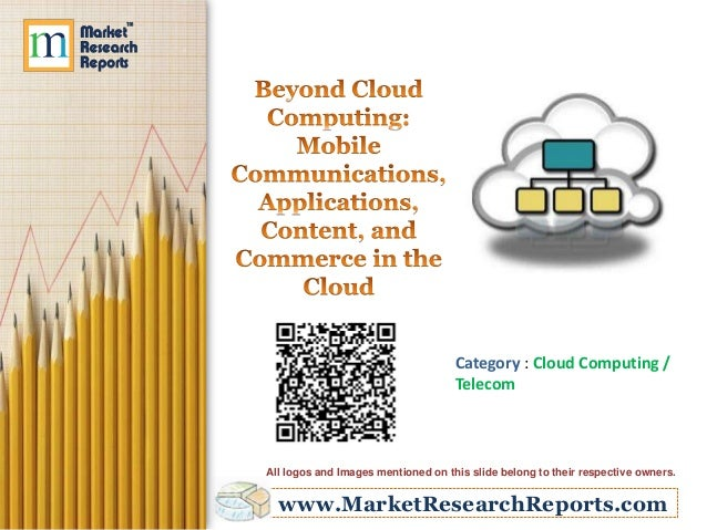 www.MarketResearchReports.com Category : Cloud Computing / Telecom All logos and Images mentioned on this slide belong to ...