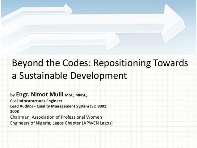 Beyond the Codes: Repositioning Towards a Sustainable Development by Engr. Nimot Muili MSC; MNSE, Civil Infrastructures En...