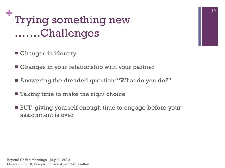 Trying something new …….Challenges <ul><li>Changes in identity </li></ul><ul><li>Changes in your relationship with your pa...