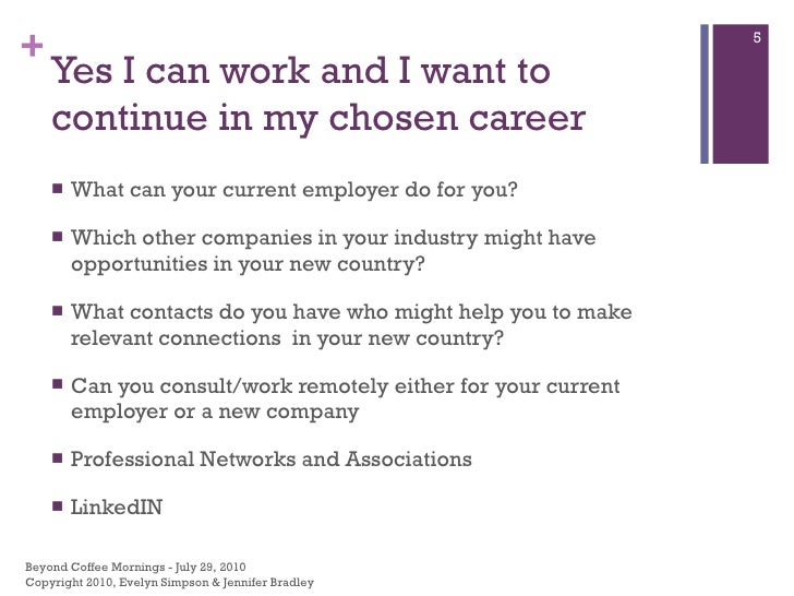 Yes I can work and I want to continue in my chosen career <ul><li>What can your current employer do for you? </li></ul><ul...