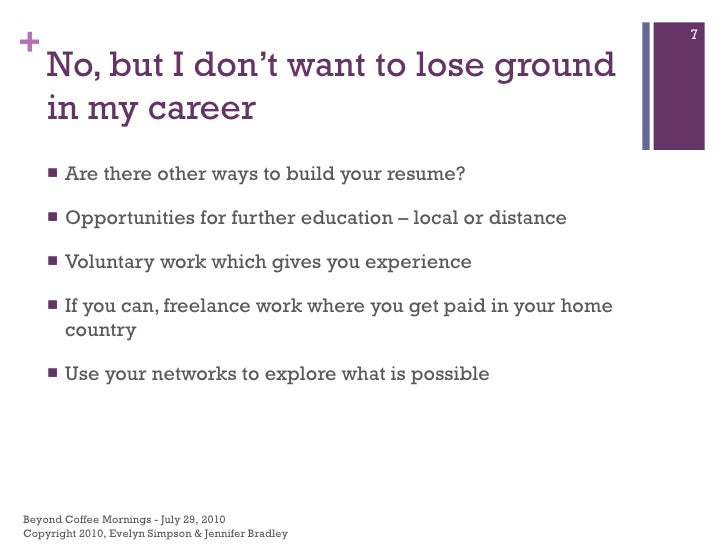 No, but I don't want to lose ground in my career <ul><li>Are there other ways to build your resume? </li></ul><ul><li>Oppo...