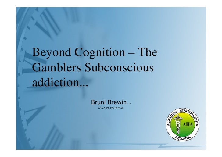 Beyond Cognition – The Gamblers Subconscious addiction...           Bruni Brewin            JP              AHA ATMS PACFA...