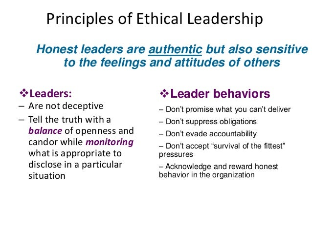 Principles of Ethical Leadership  Honest leaders are authentic but also sensitive  to the feelings and attitudes of others...