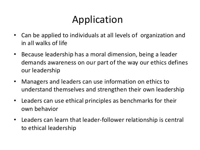Application  • Can be applied to individuals at all levels of organization and  in all walks of life  • Because leadership...