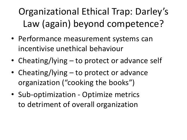 Organizational Ethical Trap: Darley's  Law (again) beyond competence?  • Performance measurement systems can  incentivise ...