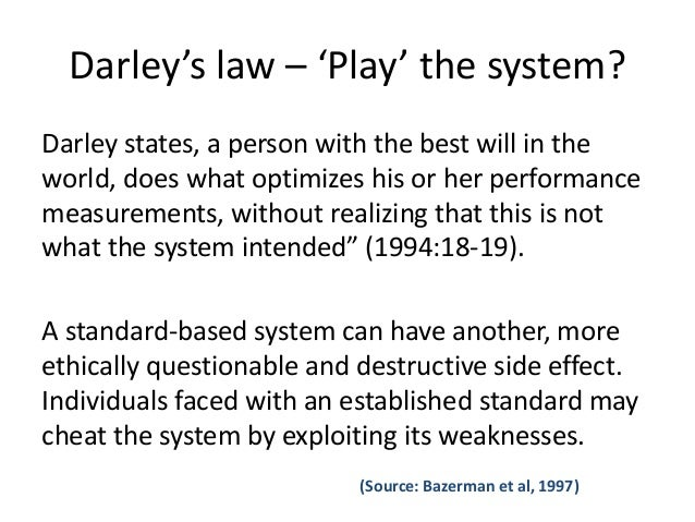 Darley's law – 'Play' the system?  Darley states, a person with the best will in the  world, does what optimizes his or he...