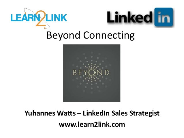 Beyond ConnectingYuhannes Watts – LinkedIn Sales Strategistwww.learn2link.com
