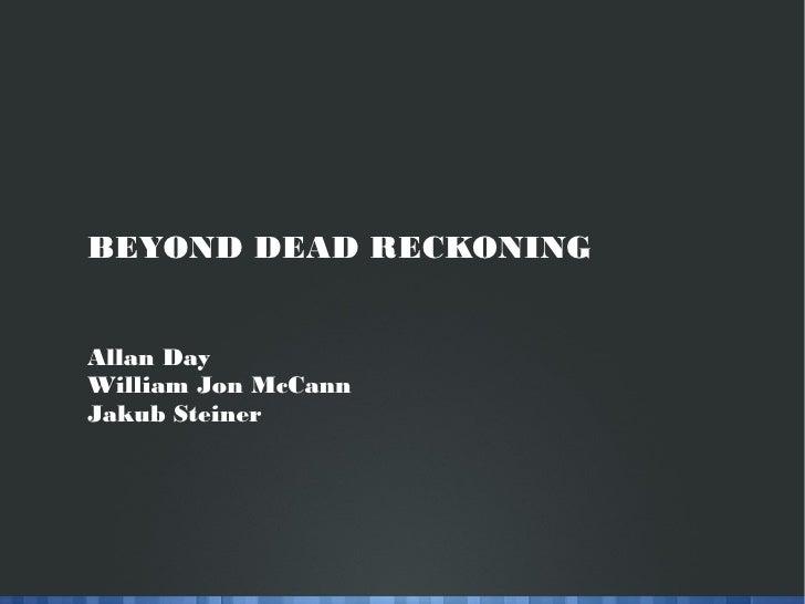 BEYOND DEAD RECKONINGAllan DayWilliam Jon McCannJakub Steiner