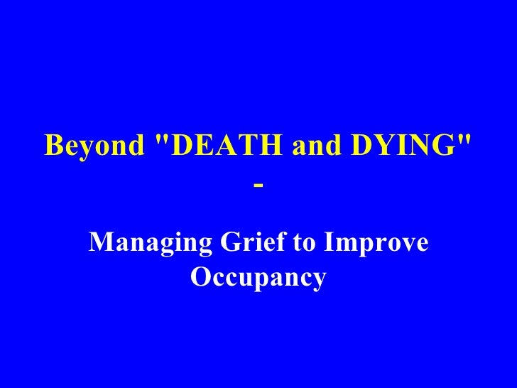 """Beyond """"DEATH and DYING"""" - Managing Grief to Improve Occupancy"""