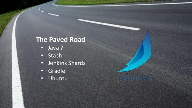 The Paved Road • Java 7 • Stash • Jenkins Shards • Gradle • Ubuntu