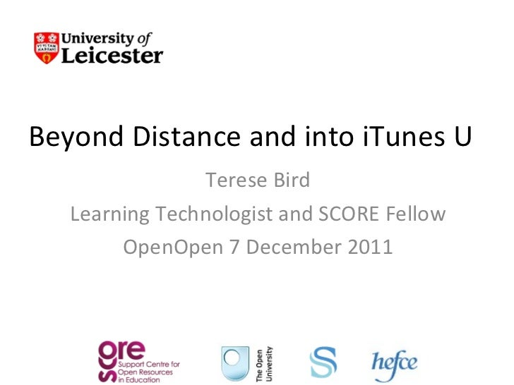 Beyond Distance and into iTunes U Terese Bird Learning Technologist and SCORE Fellow OpenOpen 7 December 2011