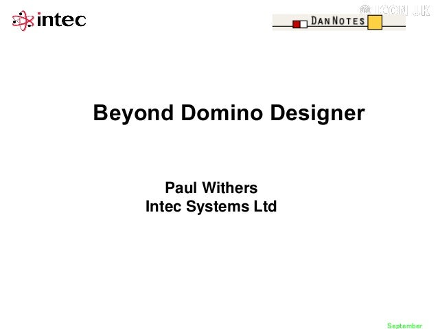 Beyond Domino Designer  Paul Withers Intec Systems Ltd  September