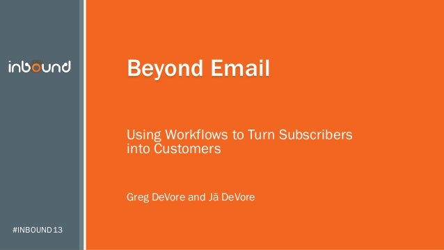 #INBOUND13 Beyond Email Using Workflows to Turn Subscribers into Customers Greg DeVore and Jā DeVore