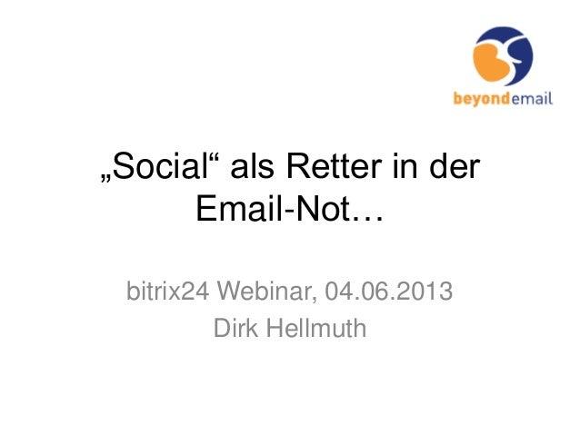 """Social"" als Retter in derEmail-Not…bitrix24 Webinar, 04.06.2013Dirk Hellmuth"
