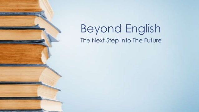 Beyond English The Next Step Into The Future