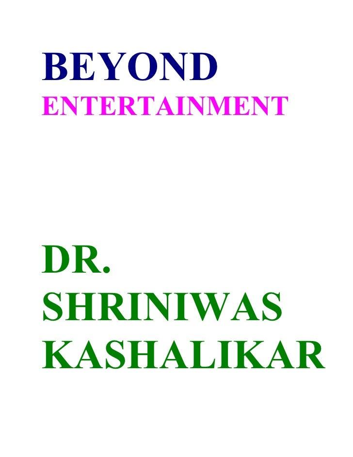 BEYOND ENTERTAINMENT     DR. SHRINIWAS KASHALIKAR