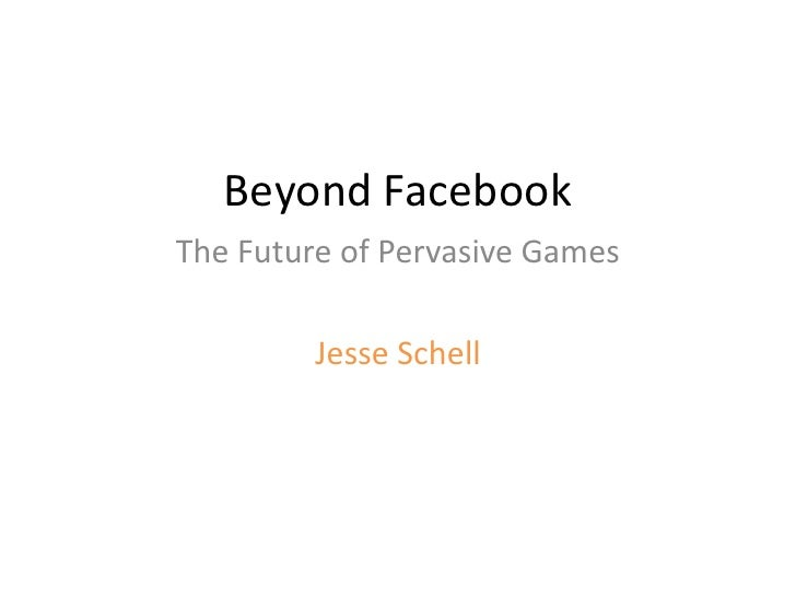 Beyond Facebook<br />The Future of Pervasive Games<br />Jesse Schell<br />