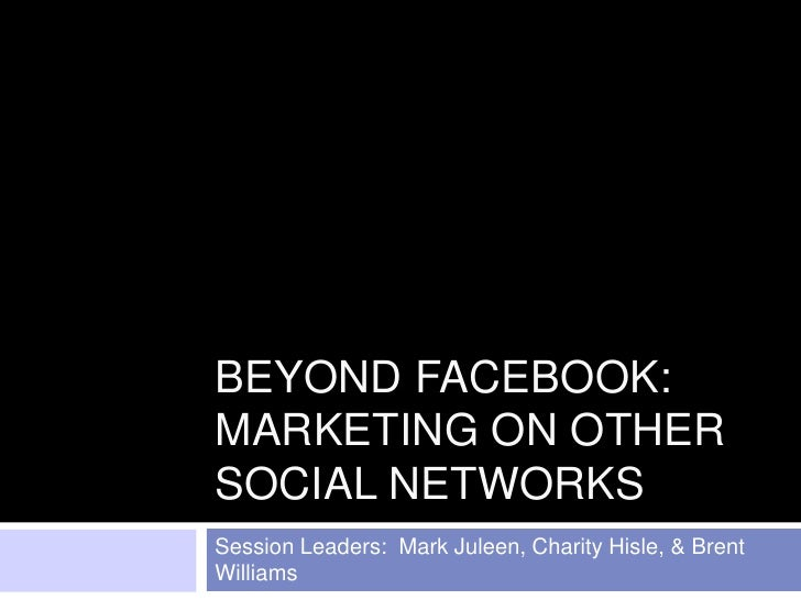Beyond Facebook: Marketing on Other Social Networks<br />Session Leaders:  Mark Juleen, Charity Hisle, & Brent Williams<br />