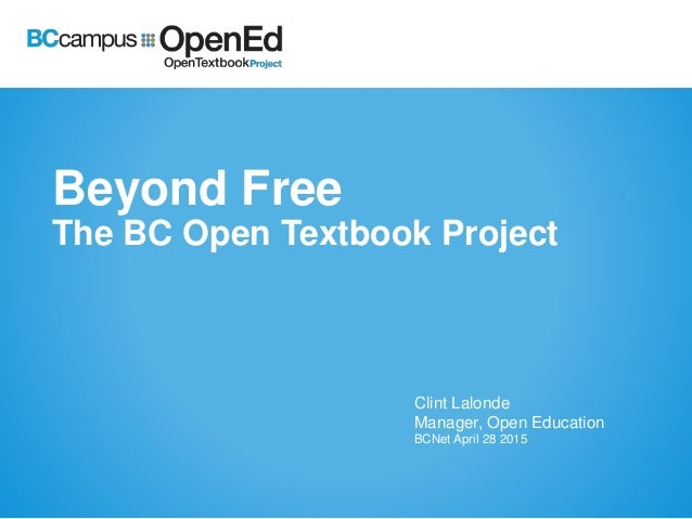 Beyond Free The BC Open Textbook Project Clint Lalonde Manager, Open Education BCNet April 28 2015