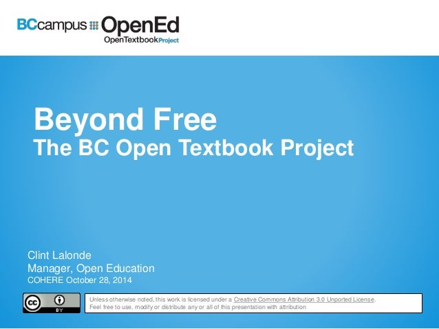 Beyond Free  The BC Open Textbook Project  Clint Lalonde  Manager, Open Education  COHERE October 28, 2014  Unless otherwi...