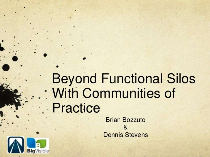 Beyond Functional SilosWith Communities ofPractice         Brian Bozzuto               &        Dennis Stevens
