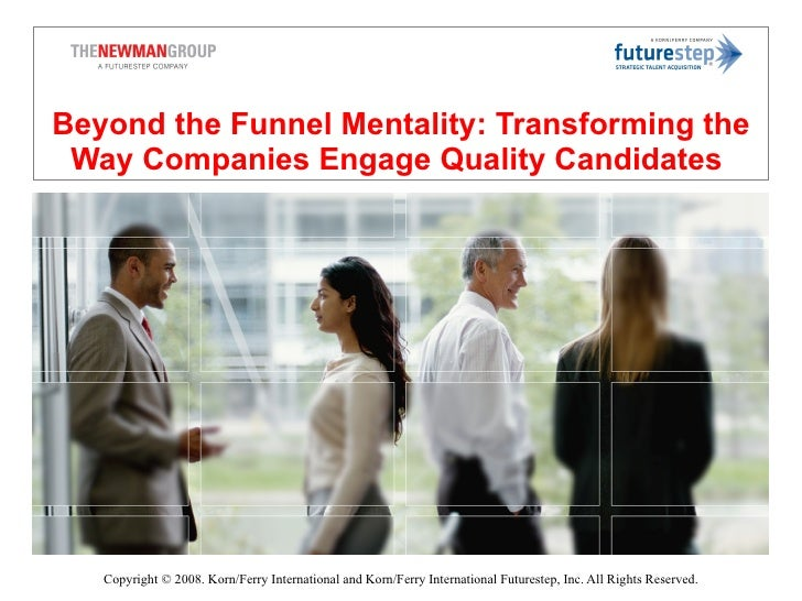 Beyond the Funnel Mentality: Transforming the Way Companies Engage Quality Candidates