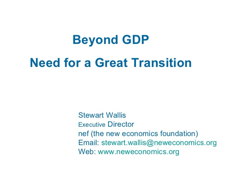 Beyond GDP Need for a Great Transition Stewart Wallis Executive  Director nef (the new economics foundation) Email:  [emai...