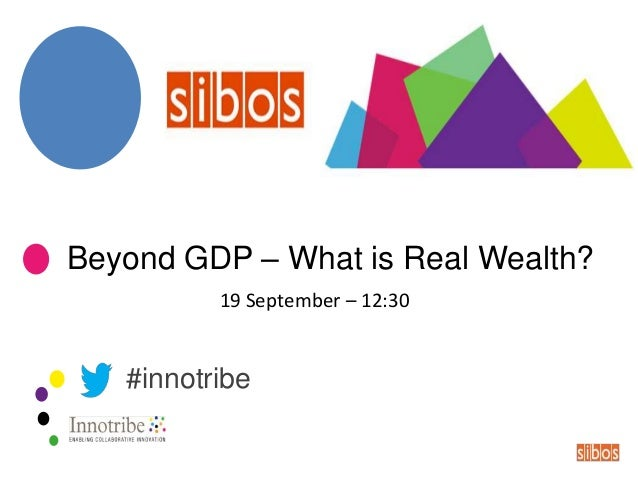 Beyond GDP – What is Real Wealth? 19 September – 12:30 #innotribe