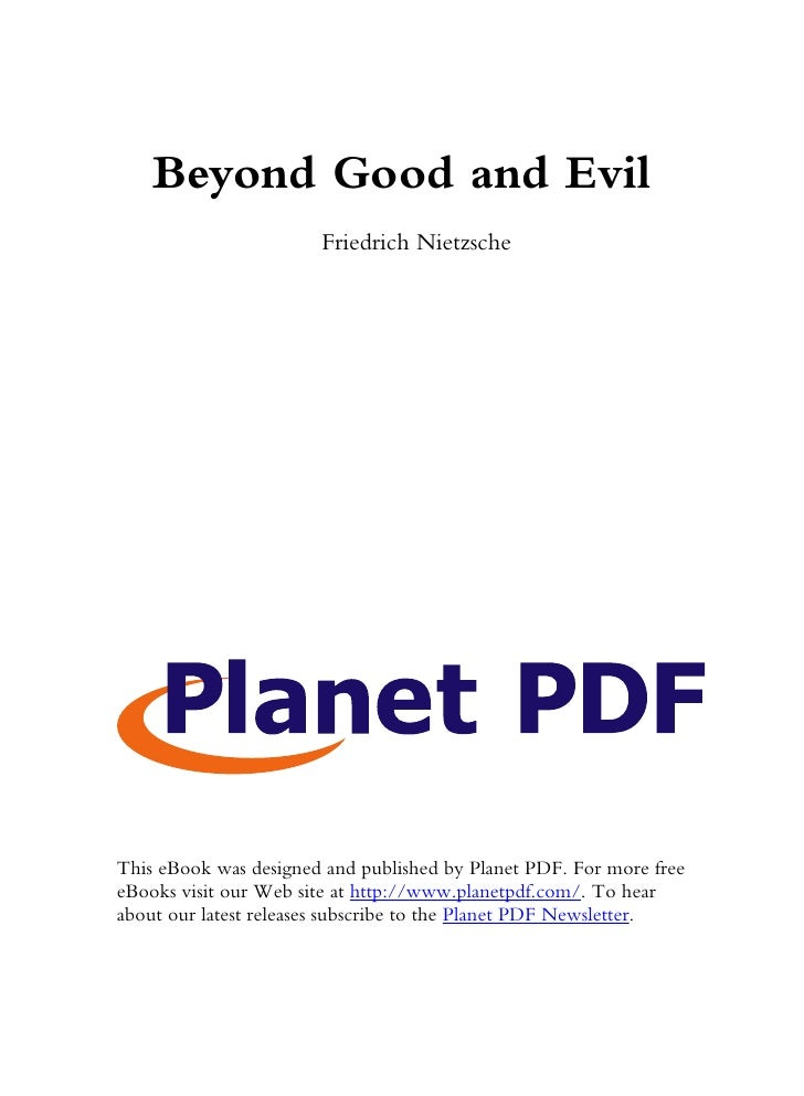 Beyond Good and Evil                        Friedrich Nietzsche     This eBook was designed and published by Planet PDF. F...