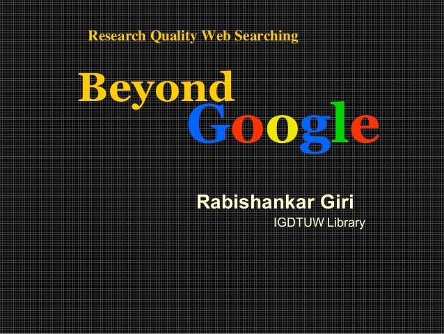Research Quality Web Searching  Beyond  Google Rabishankar Giri IGDTUW Library