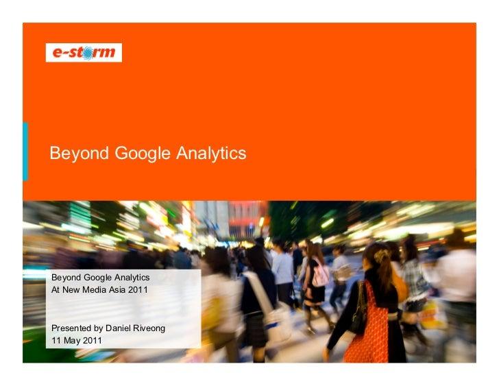 Beyond Google AnalyticsBeyond Google AnalyticsAt New Media Asia 2011Presented by Daniel Riveong11 May 2011