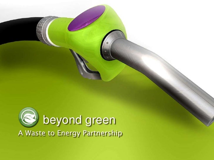 beyond green<br />A Waste to Energy Partnership<br />