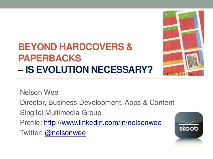 BEYOND HARDCOVERS &PAPERBACKS– IS EVOLUTION NECESSARY?                  Source: Straits TimesNelson WeeDirector, Business ...