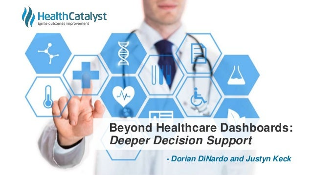 Beyond Healthcare Dashboards: Deeper Decision Support - Dorian DiNardo and Justyn Keck