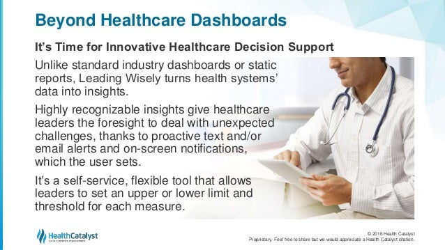 © 2016 Health Catalyst Proprietary. Feel free to share but we would appreciate a Health Catalyst citation. Beyond Healthca...