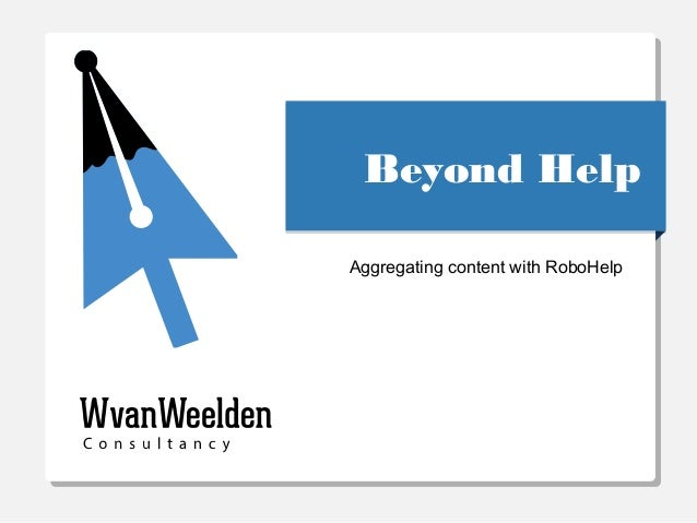 Beyond HelpBeyond HelpAggregating content with RoboHelp