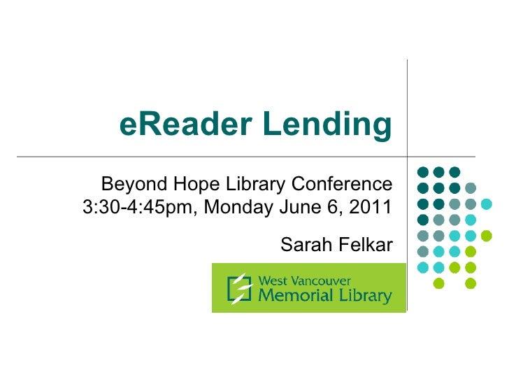 eReader Lending  Beyond Hope Library Conference3:30-4:45pm, Monday June 6, 2011                    Sarah Felkar