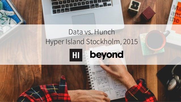 Data vs. Hunch Hyper Island Stockholm, 2015