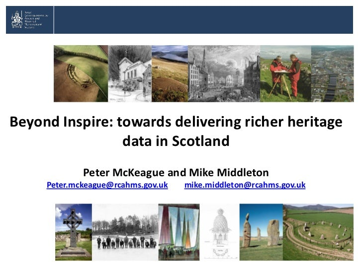 Beyond Inspire: towards delivering richer heritage                 data in Scotland             Peter McKeague and Mike Mi...