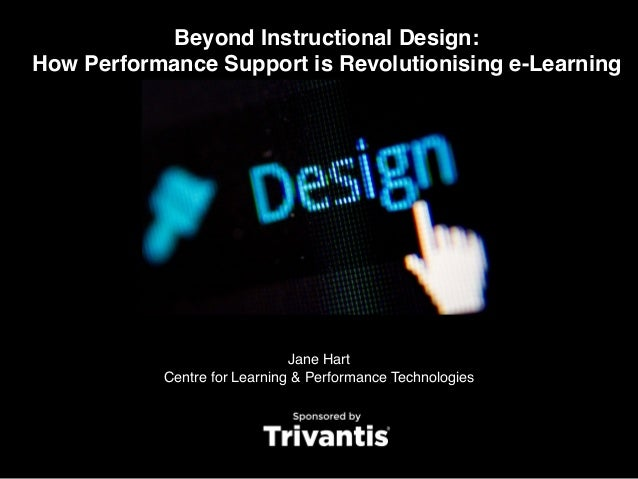 Beyond Instructional Design: How Performance Support is Revolutionising e-Learning Jane Hart Centre for Learning & Perform...
