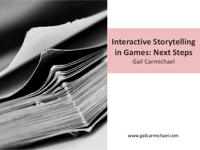 Interactive Storytelling in Games: Next Steps Gail Carmichael  www.gailcarmichael.com