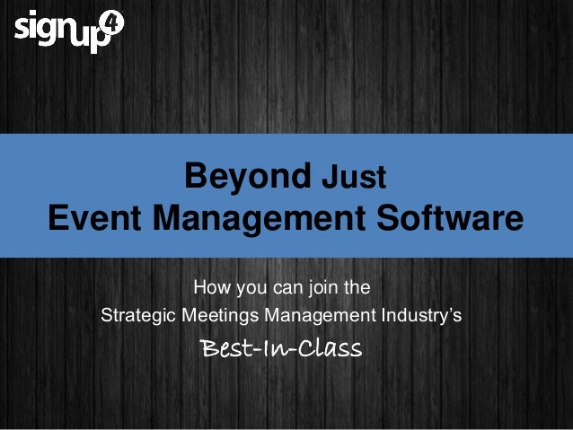 Beyond JustEvent Management SoftwareHow you can join theStrategic Meetings Management Industry'sBest-In-Class
