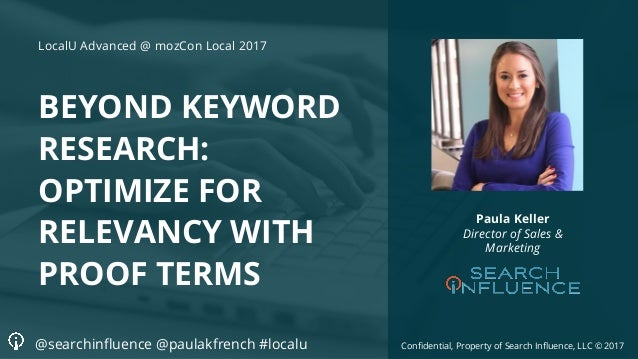 Confidential, Property of Search Influence, LLC © 2017 BEYOND KEYWORD RESEARCH: OPTIMIZE FOR RELEVANCY WITH PROOF TERMS Pa...