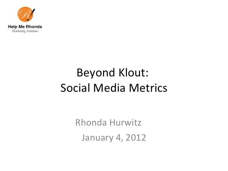 Beyond Klout:  Social Media Metrics Rhonda Hurwitz  January 4, 2012