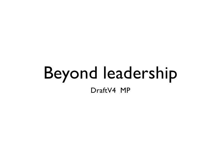 Beyond leadership     DraftV4 MP