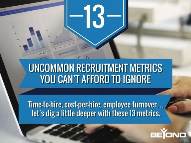 13 Uncommon Recruitment Metrics You Can't Afford to Ignore Time-to-hire, cost-per-hire, employee turnover… let's dig a lit...