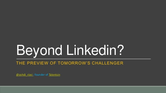 Beyond Linkedin?THE PREVIEW OF TOMORROW'S CHALLENGER@zohdi_rizvi ; founder of Talentsin
