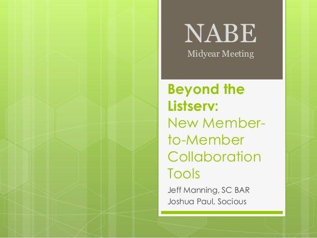 NABE Midyear Meeting  Beyond the Listserv: New Memberto-Member Collaboration Tools Jeff Manning, SC BAR Joshua Paul, Socio...