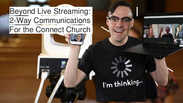 Beyond Live Streaming: 2-Way Communications For the Connect Church